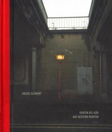 "Krass Clement: ""Venten på i går. Auf Gestern warten"", Kopenhagen 2012"