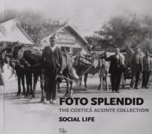 """Cezar Popescu: """"Foto Splendid. The Costică Acsinte Collection. Vol. 1 Social Life"""", Bukarest 2015"""