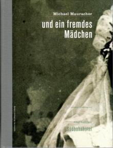 """Michael Mauracher: """"und ein fremdes Mädchen"""", Leipzig 2009"""
