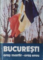 """""""București. oraș martir - oraș erou"""" Bukarest 1990, Editura Meridiane"""