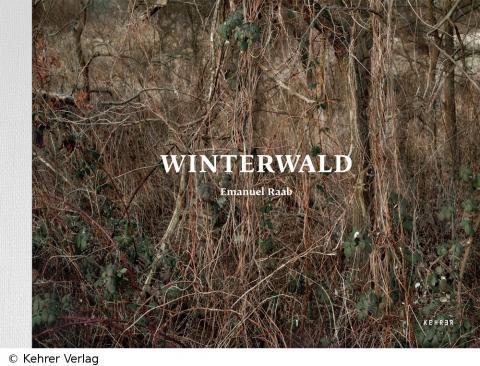 """Emanuel Raab: """"Winterwald"""", Kehrer Verlag 2012"""